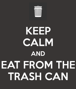 keep-calm-and-eat-from-the-trash-can